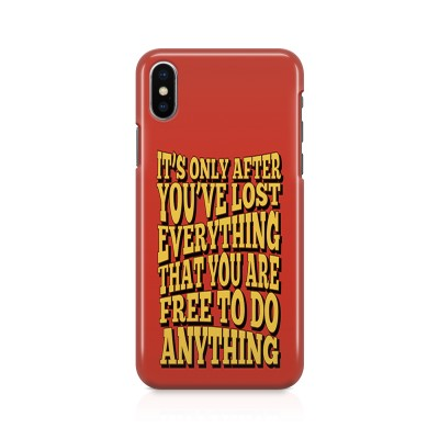 It'S Only After You'Ve Lost Everything That You Are Free To Do Anything Case For IPHONE XS MAX