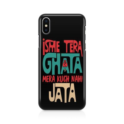 Isme Tera Ghata Mera Kuch Nahi Jata Case For IPHONE XS MAX