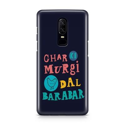 Ghar Ki Murgi Dal Barabar Case For  OnePlus 6